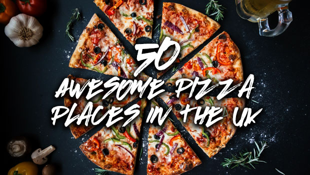 50 Awesome Pizza Places in the UK
